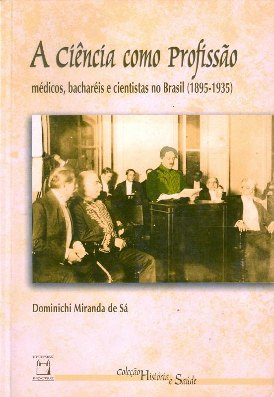 Ciência como Profissão: médicos, bacharéis e cientistas no Brasil (1895-1935), A  - Livraria Virtual da Editora Fiocruz