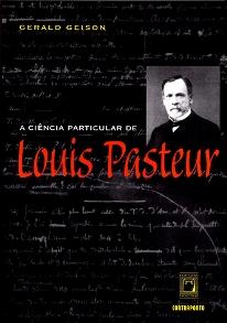 Ciência Particular de Louis Pasteur, A  - Livraria Virtual da Editora Fiocruz