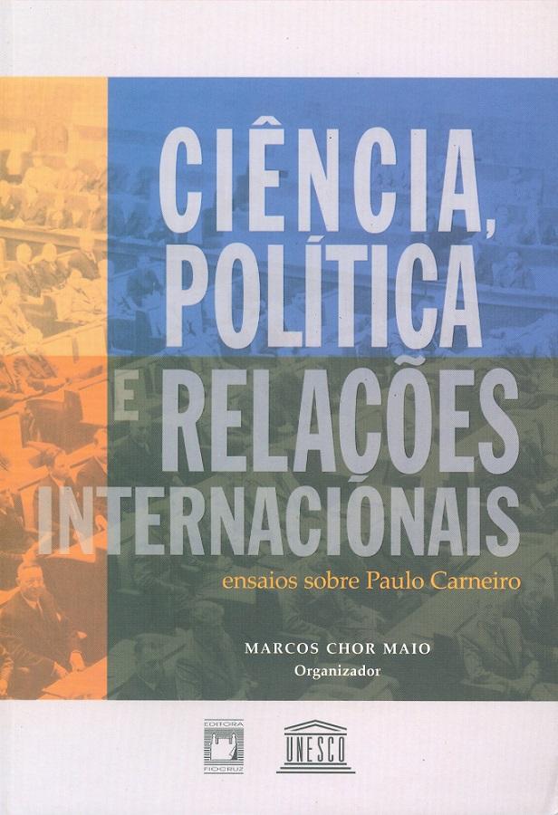 Ciência, Política e Relações Internacionais: ensaios sobre Paulo Carneiro  - Livraria Virtual da Editora Fiocruz