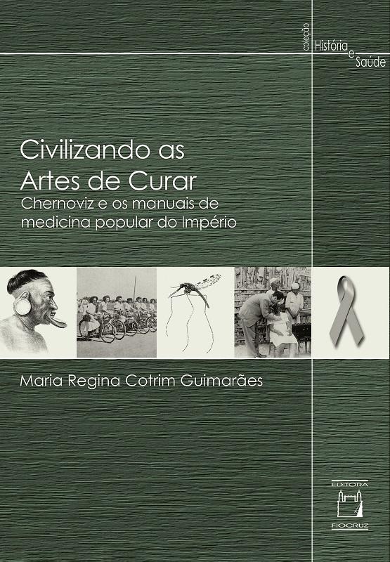 Civilizando as Artes de Curar: Chernoviz e os manuais de medicina popular do Império  - Livraria Virtual da Editora Fiocruz