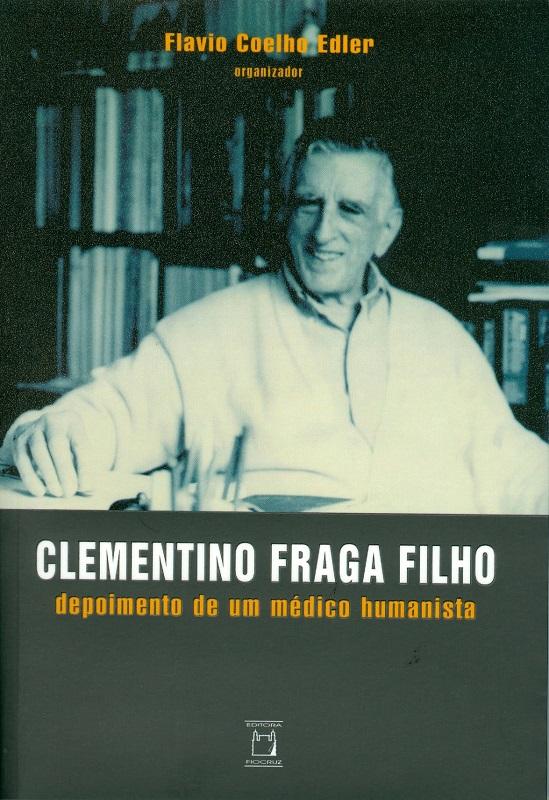 Clementino Fraga Filho: depoimento de um médico humanista  - Livraria Virtual da Editora Fiocruz