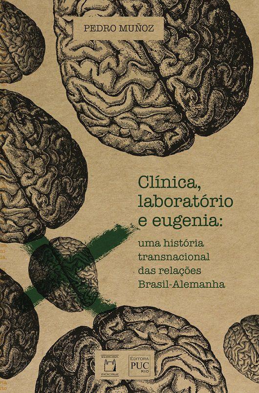 Clínica, laboratório e eugenia: uma história transnacional das relações Brasil-Alemanha  - Livraria Virtual da Editora Fiocruz
