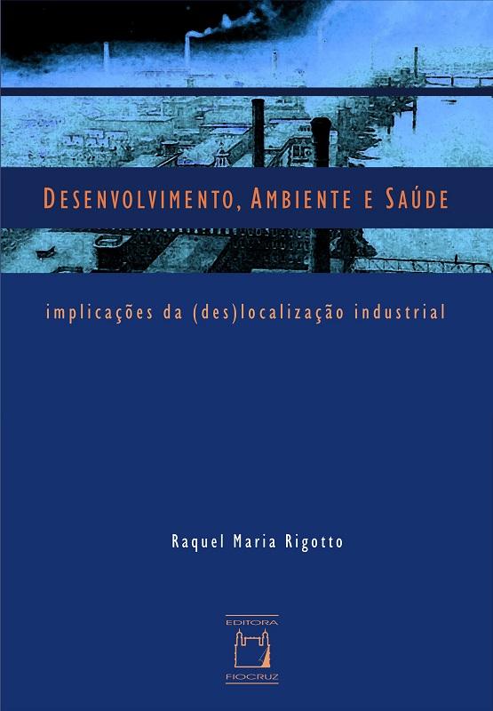 Desenvolvimento, Ambiente e Saúde: implicações da (des)localização industrial  - Livraria Virtual da Editora Fiocruz