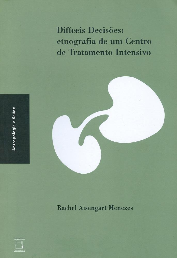 Difíceis Decisões: etnografia de um Centro de Tratamento Intensivo  - Livraria Virtual da Editora Fiocruz