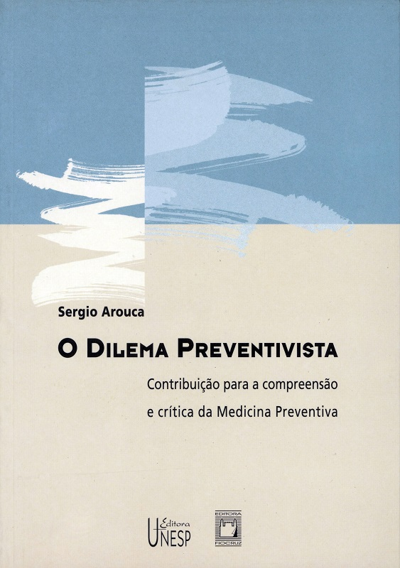Dilema Preventivista: contribuição para a compreensão e crítica da medicina preventiva, O  - Livraria Virtual da Editora Fiocruz