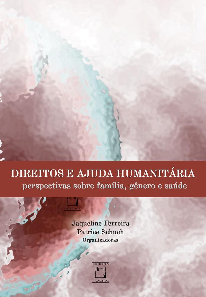 Direitos e Ajuda Humanitária: perspectivas sobre família, gênero e saúde  - Livraria Virtual da Editora Fiocruz