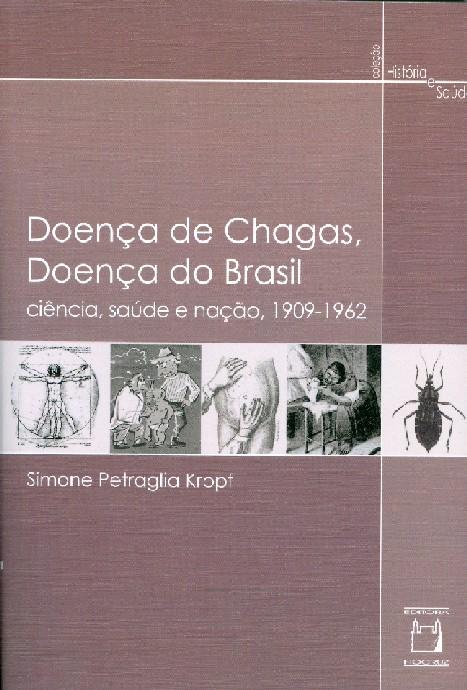 Doença de Chagas, Doença do Brasil: ciência, saúde e nação, 1909 - 1962  - Livraria Virtual da Editora Fiocruz