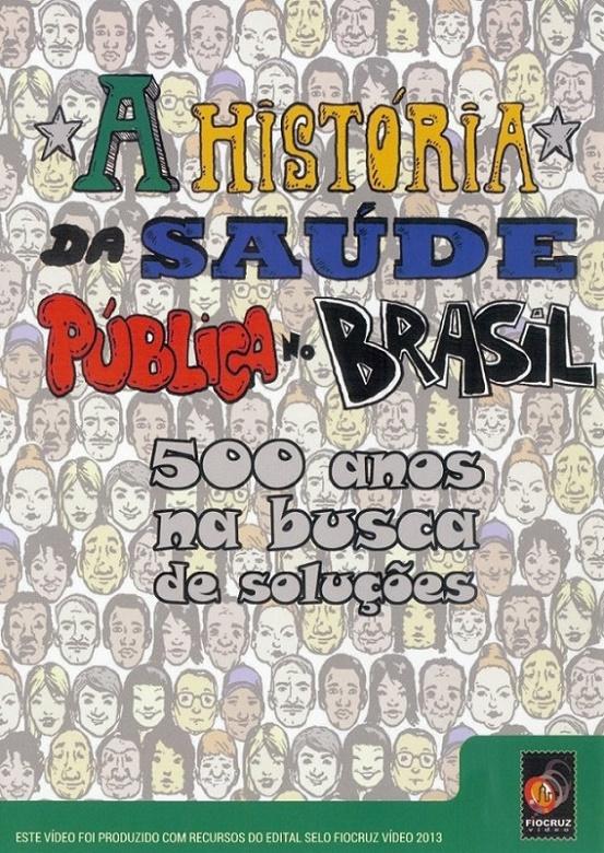 #DVD - A história da saúde pública no Brasil – 500 anos na busca de soluções  - Livraria Virtual da Editora Fiocruz