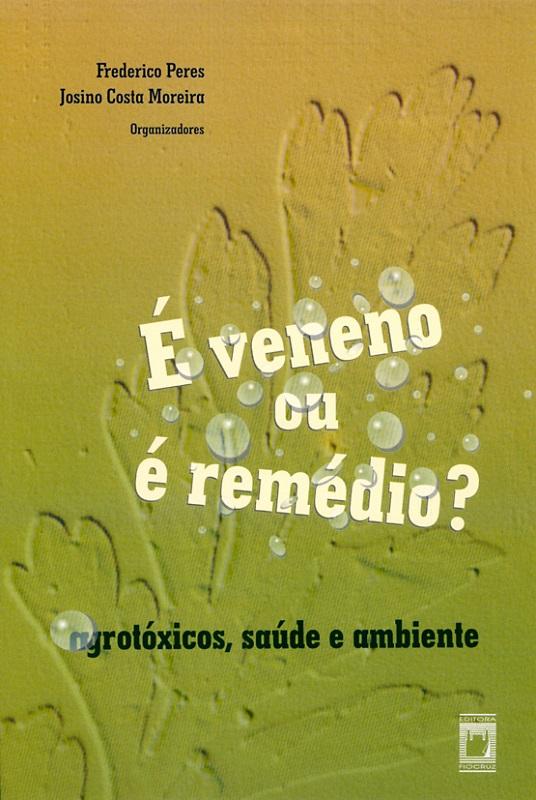 Veneno ou É Remédio? - agrotóxicos, saúde e ambiente, É  - Livraria Virtual da Editora Fiocruz
