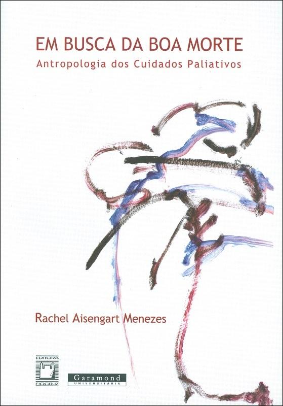 Em Busca da Boa Morte: antropologia dos cuidados paliativos  - Livraria Virtual da Editora Fiocruz