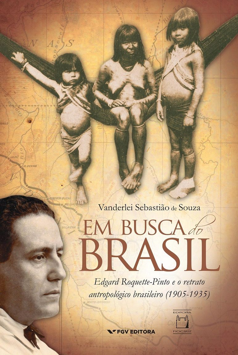 Em Busca do Brasil: Edgard Roquette-Pinto e o retrato antropológico brasileiro (1905-1935)  - Livraria Virtual da Editora Fiocruz