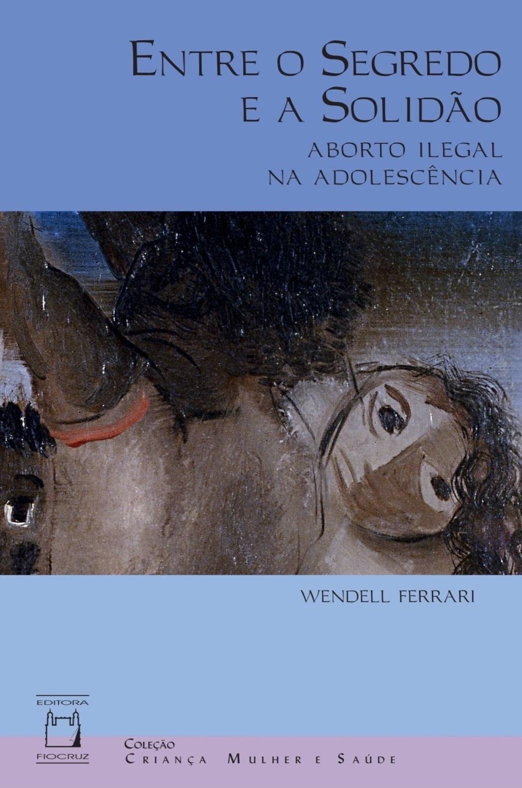Entre o Segredo e a Solidão: aborto ilegal na adolescência  - Livraria Virtual da Editora Fiocruz