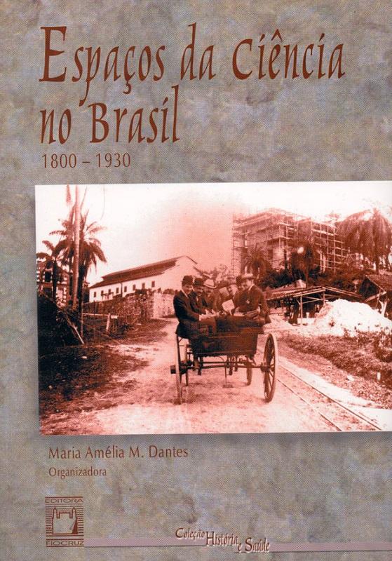 Espaços da Ciência no Brasil: 1800-1930  - Livraria Virtual da Editora Fiocruz