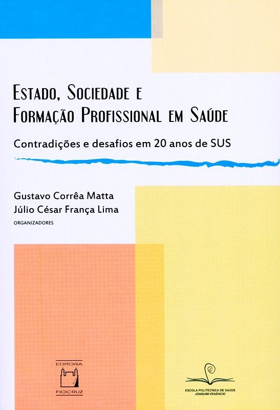 Estado, Sociedade e Formação Profissional em Saúde: contradições e desafios em 20 anos de SUS  - Livraria Virtual da Editora Fiocruz
