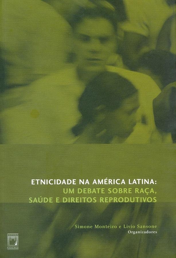 Etnicidade na América Latina: um debate sobre raça, saúde e direitos reprodutivos  - Livraria Virtual da Editora Fiocruz