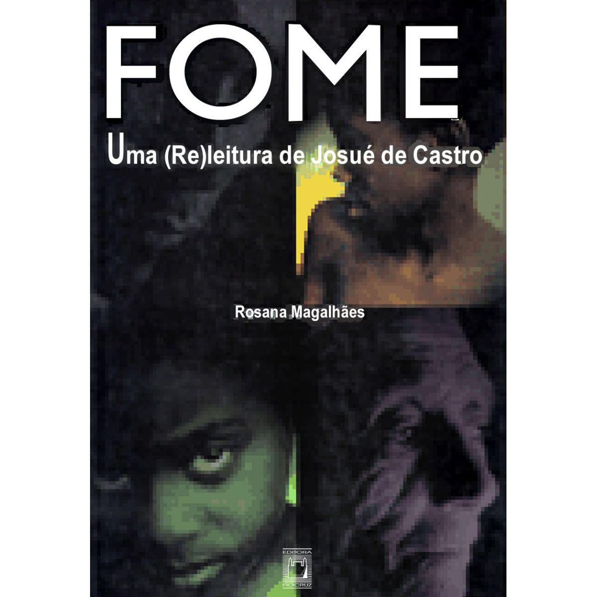 Fome: uma (re)leitura de Josué de Castro  - Livraria Virtual da Editora Fiocruz