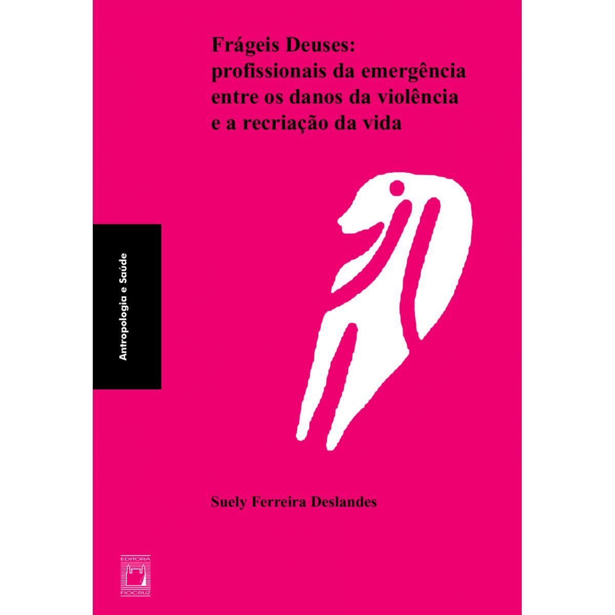 Frágeis Deuses: profissionais da emergência entre os danos da violência e a recriação da vida  - Livraria Virtual da Editora Fiocruz