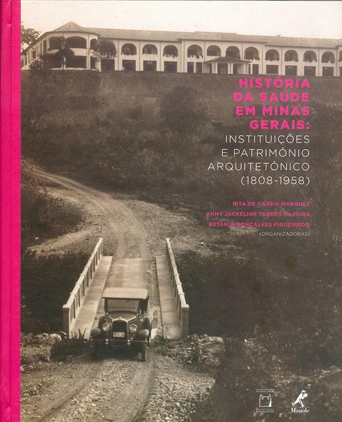 História da Saúde em Minas Gerais: instituições e patrimônio arquitetônico (1808-1958)  - Livraria Virtual da Editora Fiocruz