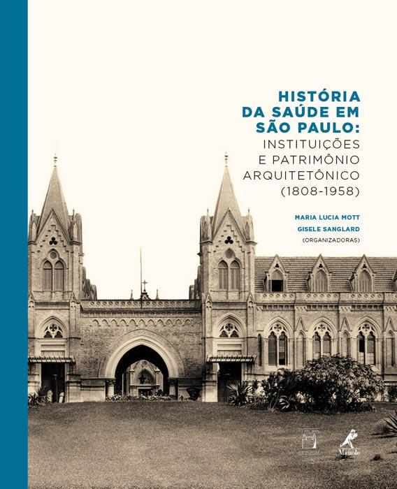 História da Saúde em São Paulo: instituições e patrimônio arquitetônico (1808-1958)  - Livraria Virtual da Editora Fiocruz