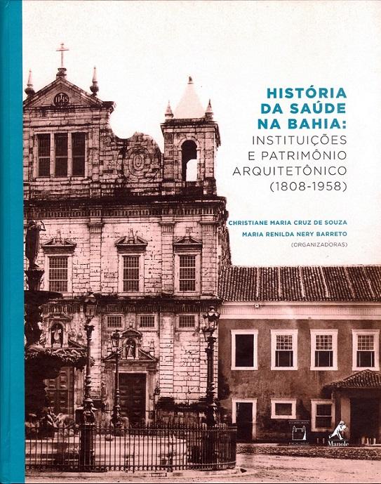 História da Saúde na Bahia: instituições e patrimônio arquitetônico (1808-1958)  - Livraria Virtual da Editora Fiocruz
