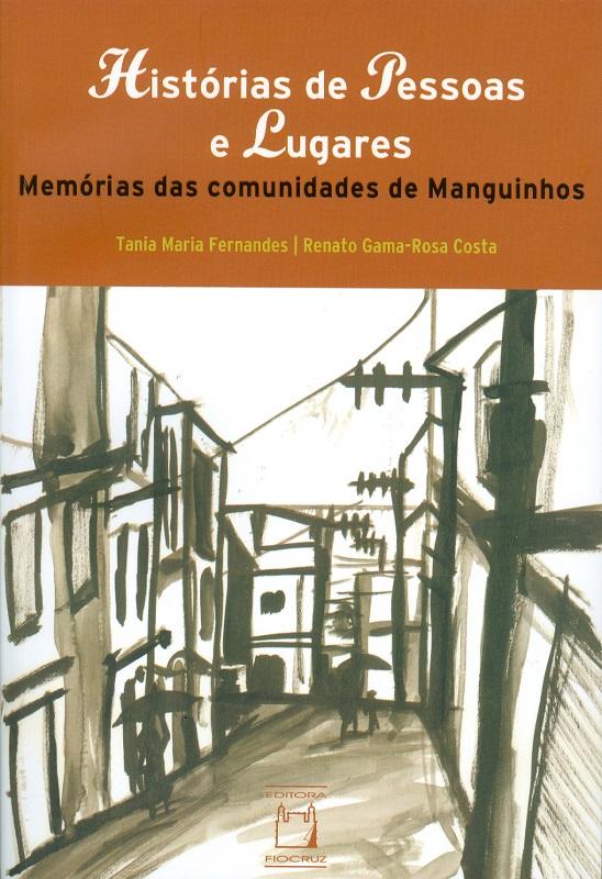Histórias de Pessoas e Lugares: memórias das comunidades de Manguinhos  - Livraria Virtual da Editora Fiocruz
