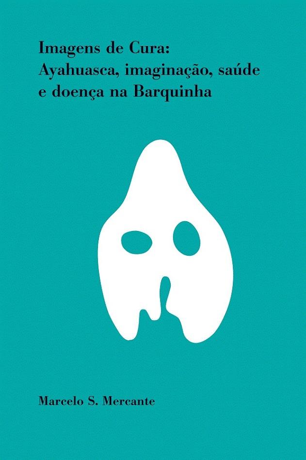Imagens de Cura: Ayahuasca, imaginação, saúde e doença na Barquinha  - Livraria Virtual da Editora Fiocruz