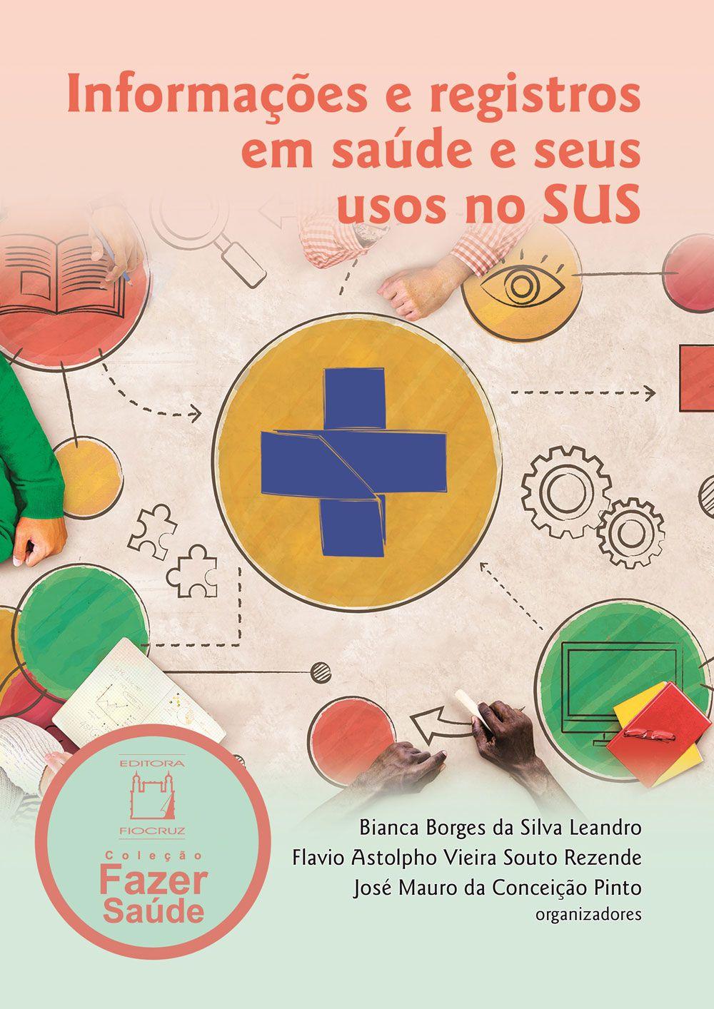 Informações e registros em saúde e seus usos no SUS  - Livraria Virtual da Editora Fiocruz