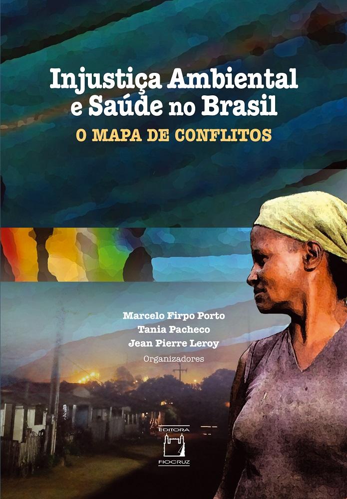 Injustiça Ambiental e Saúde no Brasil: o mapa de conflitos  - Livraria Virtual da Editora Fiocruz