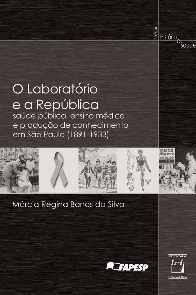 Laboratório e a República: saúde pública, ensino médico e produção de conhecimento em São Paulo (1891-1933), O  - Livraria Virtual da Editora Fiocruz