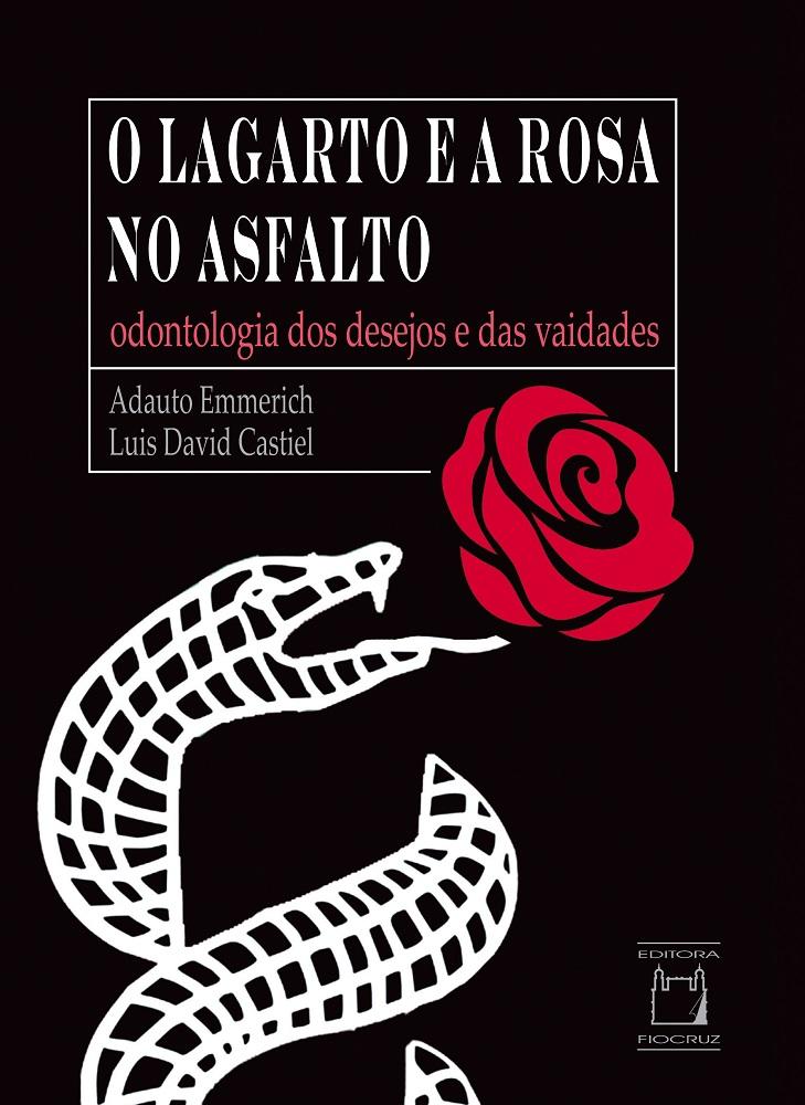 Lagarto e a Rosa no Asfalto: odontologia dos desejos e das vaidades, O  - Livraria Virtual da Editora Fiocruz