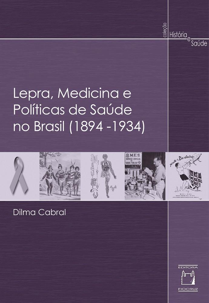 Lepra, Medicina e Políticas de Saúde no Brasil (1894-1934)  - Livraria Virtual da Editora Fiocruz