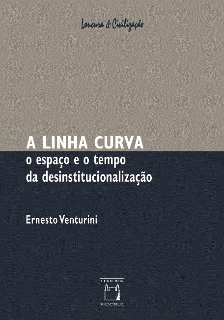 Linha Curva: o espaço e o tempo da desinstitucionalização, A  - Livraria Virtual da Editora Fiocruz