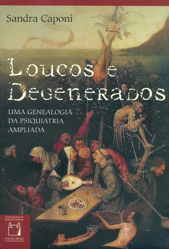 Loucos e Degenerados: uma genealogia da psiquiatria ampliada  - Livraria Virtual da Editora Fiocruz