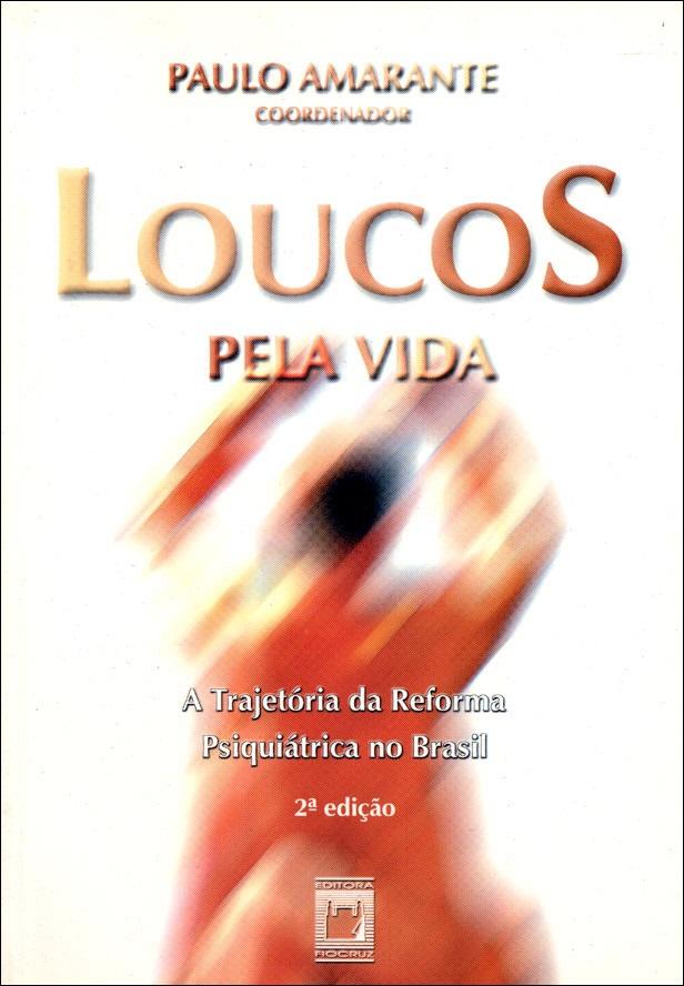 Loucos pela Vida: a trajetória da reforma psiquiátrica no Brasil  - Livraria Virtual da Editora Fiocruz