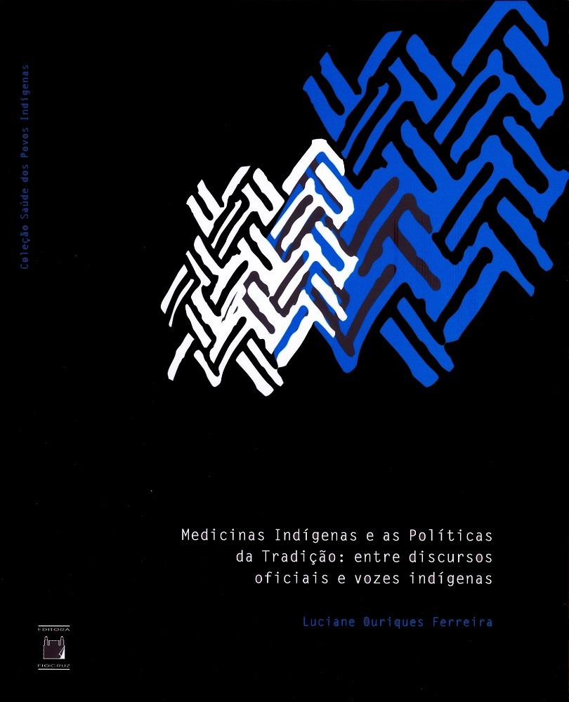Medicinas Indígenas e as Políticas da Tradição: entre discursos oficiais e vozes indígenas  - Livraria Virtual da Editora Fiocruz