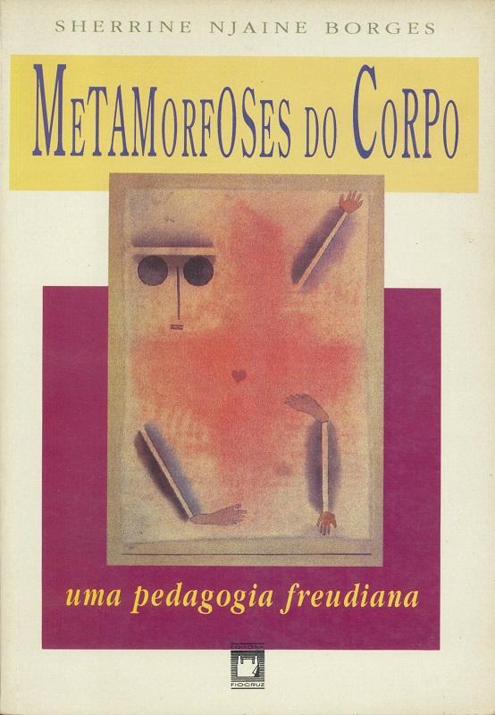 Metamorfoses do Corpo: uma pedagogia freudiana  - Livraria Virtual da Editora Fiocruz