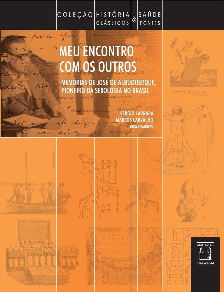 Meu Encontro com os Outros: memórias de José de Albuquerque, pioneiro da sexologia no Brasil  - Livraria Virtual da Editora Fiocruz