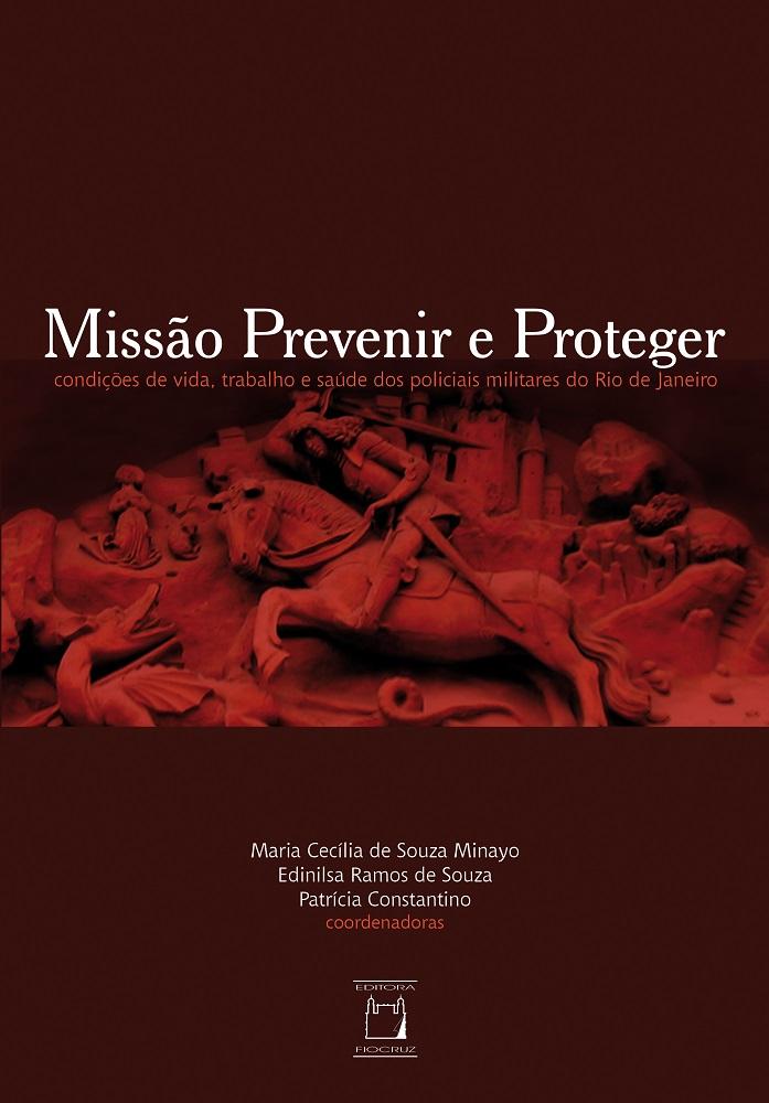 Missão Prevenir e Proteger: condições de vida, trabalho e saúde dos policiais militares do Rio de Janeiro  - Livraria Virtual da Editora Fiocruz