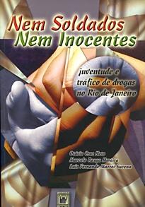 Nem Soldados nem Inocentes: juventude e tráfico de drogas no Rio de Janeiro  - Livraria Virtual da Editora Fiocruz