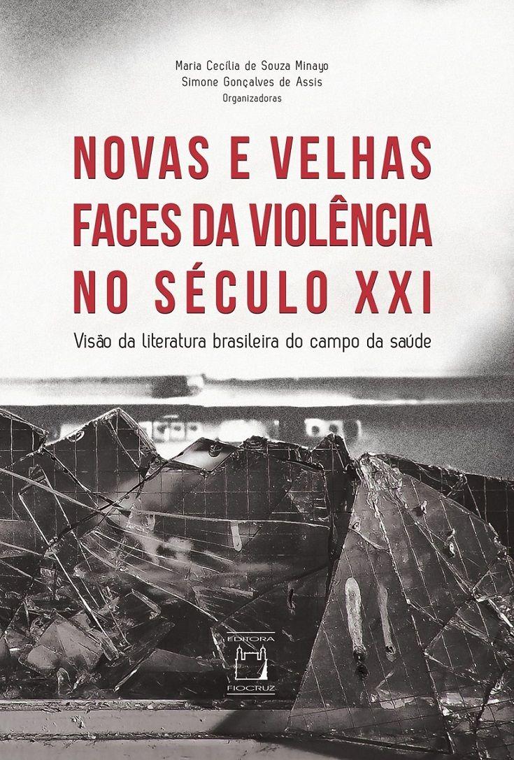 Novas e Velhas Faces da Violência no Século XXI: visão da literatura brasileira do campo da saúde  - Livraria Virtual da Editora Fiocruz