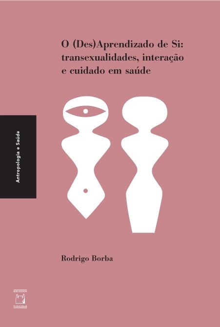O (Des)Aprendizado de Si: transexualidades, interação e cuidado em saúde  - Livraria Virtual da Editora Fiocruz