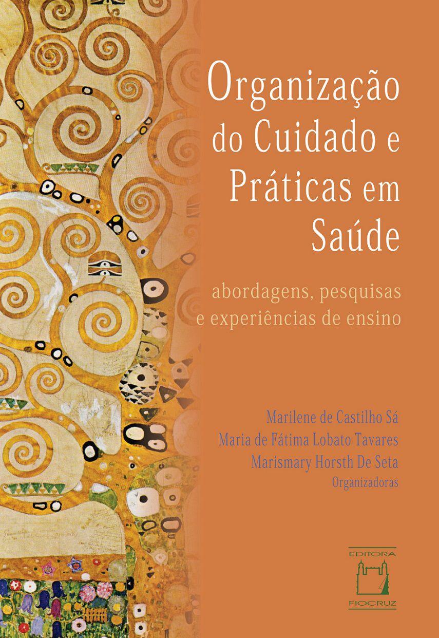 Organização do Cuidado e Práticas em Saúde: abordagens, pesquisas e experiências de ensino  - Livraria Virtual da Editora Fiocruz