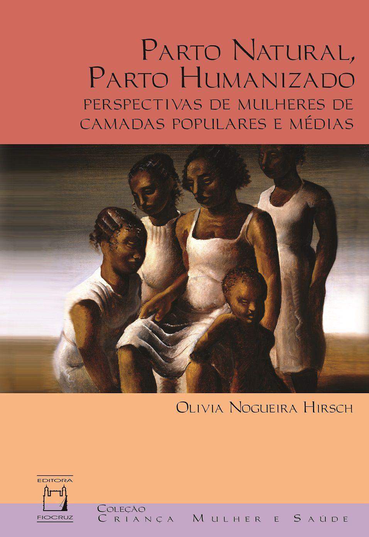 Parto Natural, Parto Humanizado: perspectivas de mulheres de camadas populares e médias  - Livraria Virtual da Editora Fiocruz