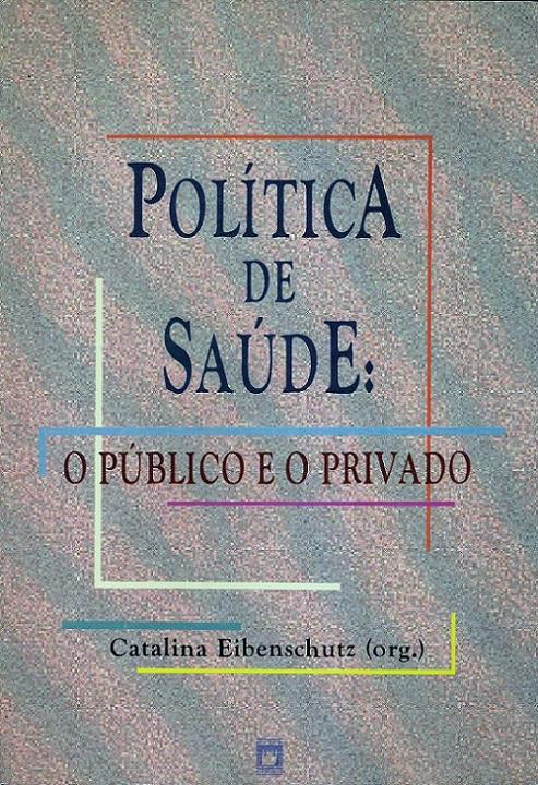 Política de Saúde: o público e o privado  - Livraria Virtual da Editora Fiocruz