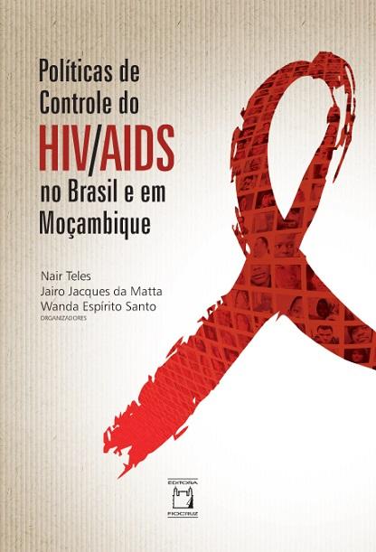 Políticas de Controle do HIV/Aids no Brasil e em Moçambique  - Livraria Virtual da Editora Fiocruz