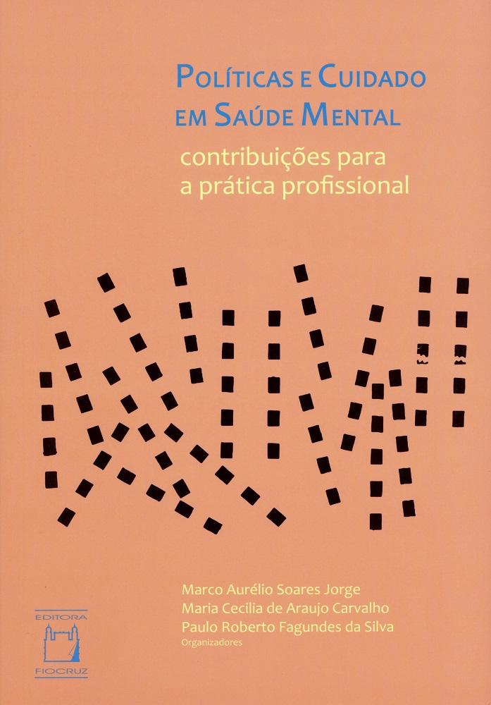 Políticas e Cuidado em Saúde Mental: contribuições para a prática profissional  - Livraria Virtual da Editora Fiocruz
