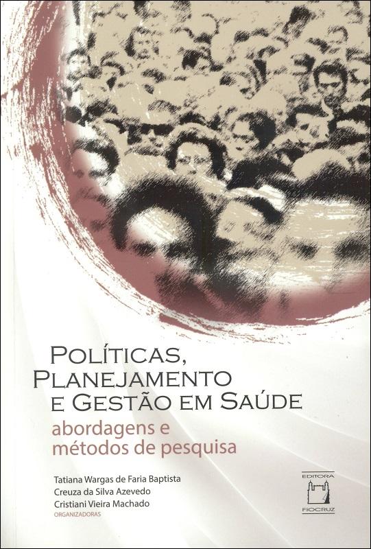 Políticas, Planejamento e Gestão em Saúde: abordagens e métodos de pesquisa  - Livraria Virtual da Editora Fiocruz