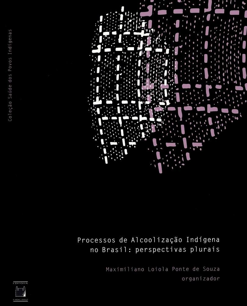 Processos de Alcoolização Indígena no Brasil: perspectivas plurais  - Livraria Virtual da Editora Fiocruz