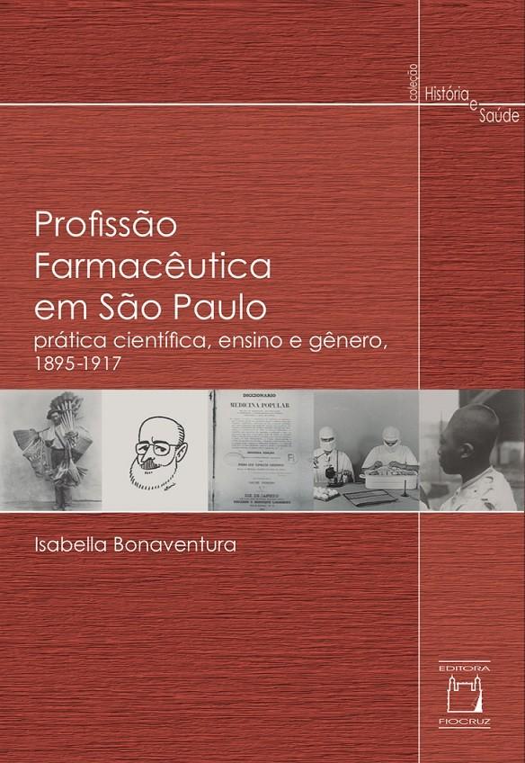 Profissão Farmacêutica em São Paulo: prática científica, ensino e gênero, 1895-1917  - Livraria Virtual da Editora Fiocruz