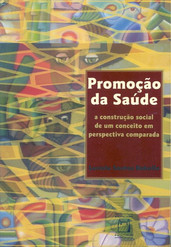 Promoção da Saúde: a construção social de um conceito em perspectiva comparada  - Livraria Virtual da Editora Fiocruz